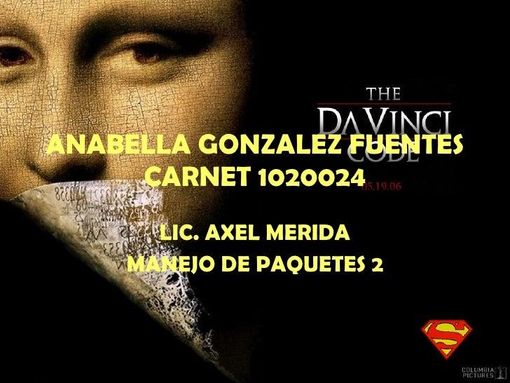 ANABELLA GONZALEZ FUENTES CARNET 1020024 LIC. AXEL MERIDA MANEJO DE PAQUETES 2