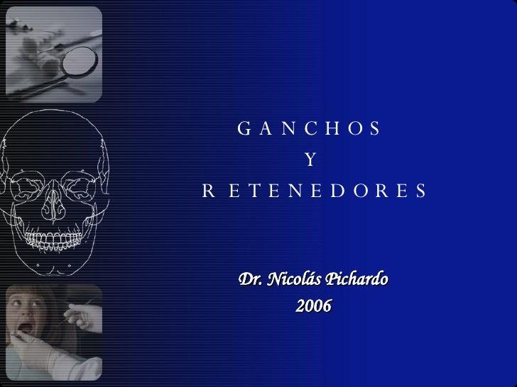 <ul><li>G A N C H O S  </li></ul><ul><li>Y </li></ul><ul><li>R  E T E N E D O R E S </li></ul><ul><li>Dr. Nicolás Pichardo...
