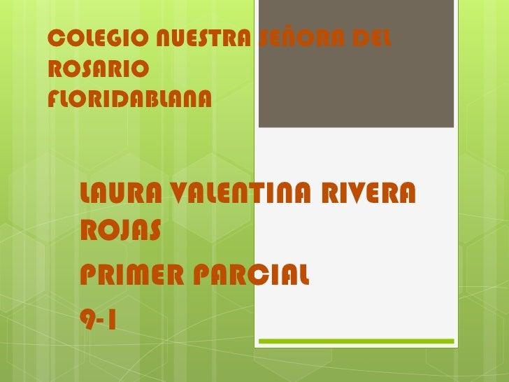 COLEGIO NUESTRA SEÑORA DELROSARIOFLORIDABLANA  LAURA VALENTINA RIVERA  ROJAS  PRIMER PARCIAL  9-1