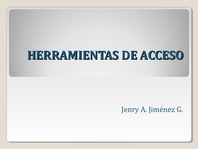 HERRAMIENTAS DE ACCESO  Jenry A. Jiménez G.