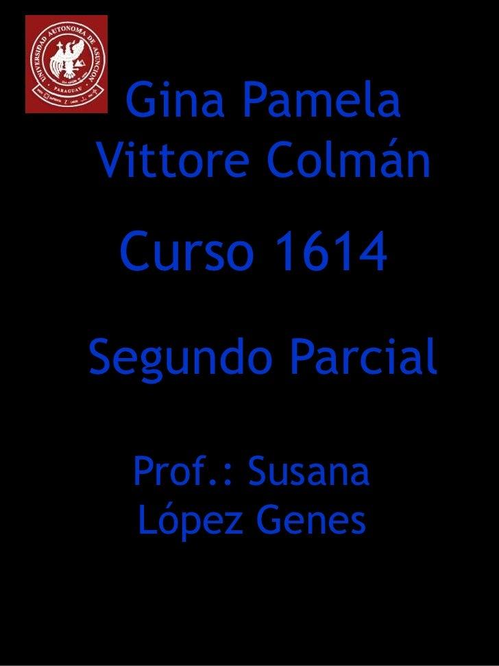 Gina PamelaVittore Colmán Curso 1614Segundo Parcial Prof.: Susana López Genes