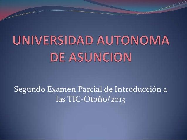 Segundo Examen Parcial de Introducción alas TIC-Otoño/2013