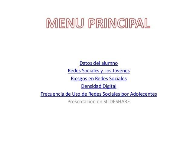 Datos del alumnoRedes Sociales y Los JovenesRiesgos en Redes SocialesDensidad DigitalFrecuencia de Uso de Redes Sociales p...