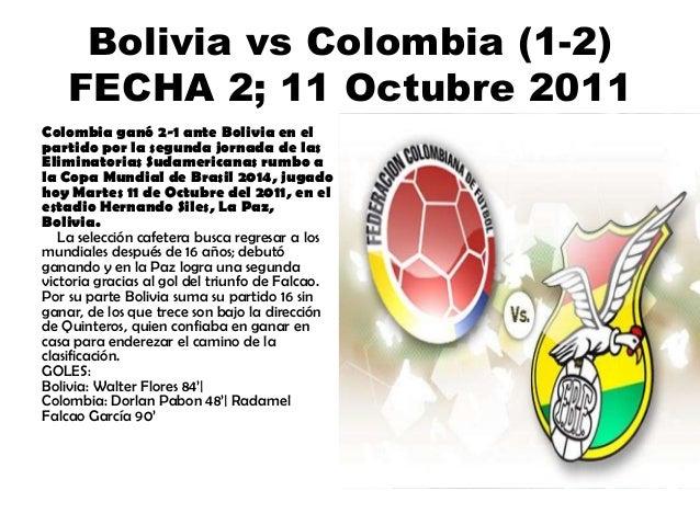 Bolivia vs Colombia (1-2) FECHA 2; 11 Octubre 2011 Colombia ganó 2-1 ante Bolivia en el partido por la segunda jornada de ...