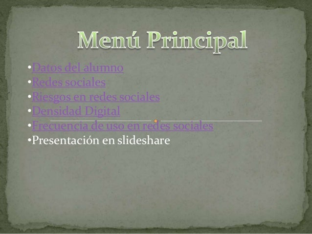 •Datos del alumno •Redes sociales •Riesgos en redes sociales •Densidad Digital •Frecuencia de uso en redes sociales •Prese...