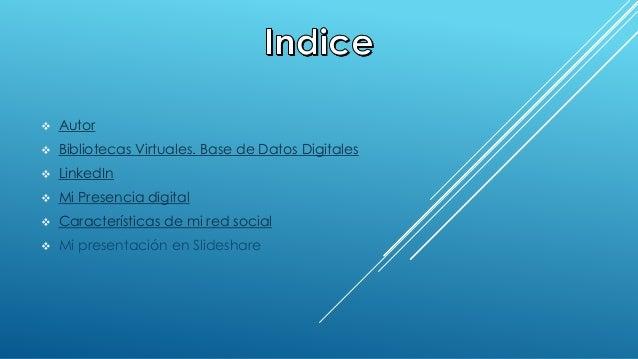  Autor   Bibliotecas Virtuales. Base de Datos Digitales   LinkedIn   Mi Presencia digital   Características de mi red...