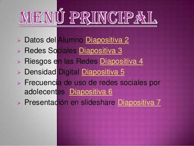  Datos del Alumno Diapositiva 2 Redes Sociales Diapositiva 3 Riesgos en las Redes Diapositiva 4 Densidad Digital Diapo...