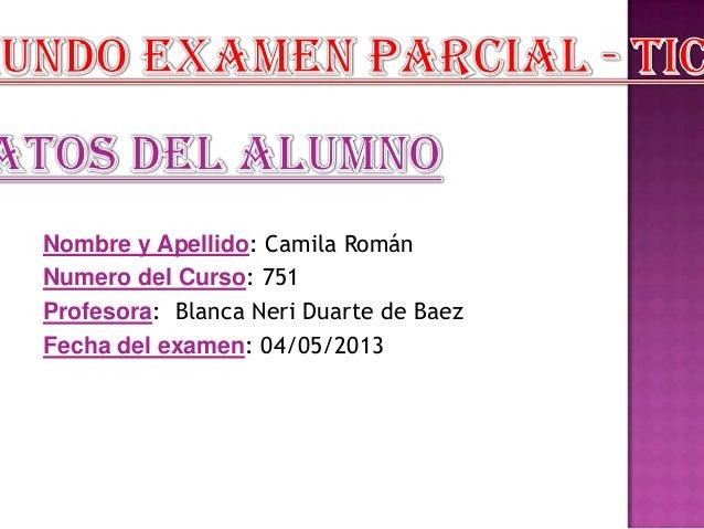 Nombre y Apellido: Camila RománNumero del Curso: 751Profesora: Blanca Neri Duarte de BaezFecha del examen: 04/05/2013