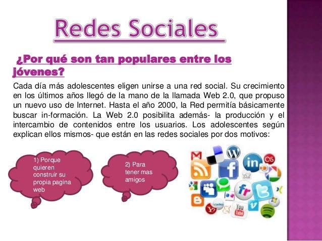 ¿Por qué son tan populares entre losjóvenes?Cada día más adolescentes eligen unirse a una red social. Su crecimientoen los...