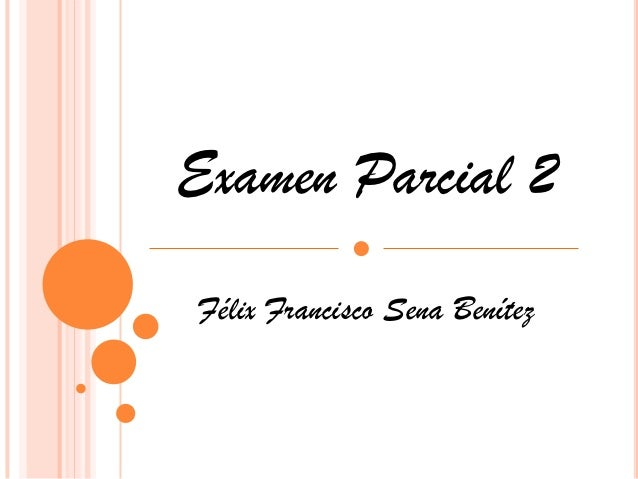 Examen Parcial 2Félix Francisco Sena Benítez