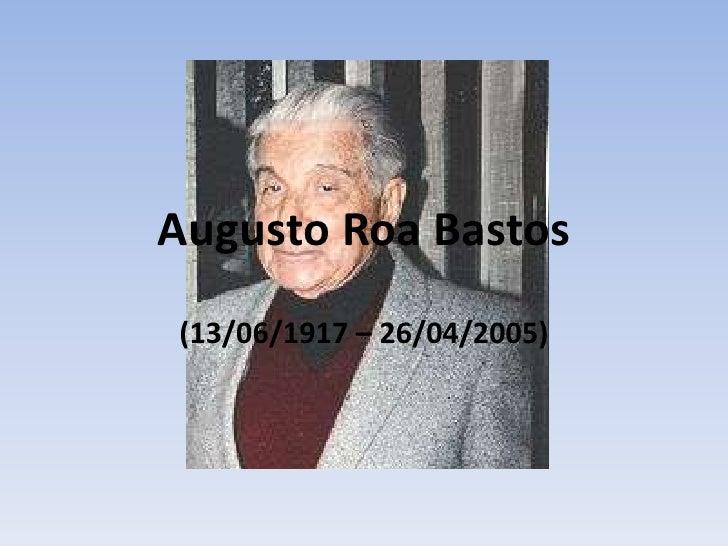 Augusto Roa Bastos(13/06/1917 – 26/04/2005)