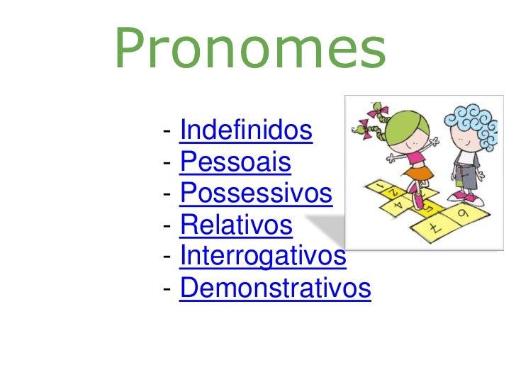 Pronomes - Indefinidos - Pessoais - Possessivos - Relativos - Interrogativos - Demonstrativos