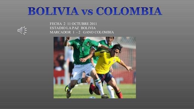 FECHA 2 11 OCTUBRE 2011 ESTADIO LA PAZ BOLIVIA MARCADOR 1 - 2 GANO COLOMBIA