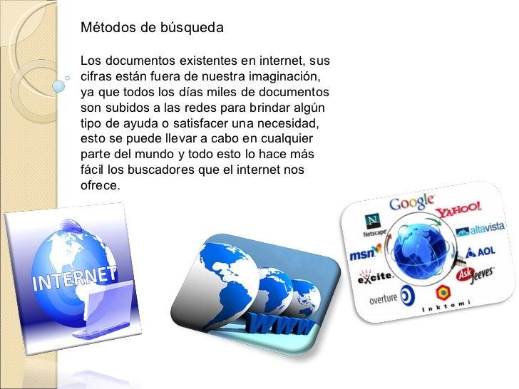 Métodos de búsquedaLos documentos existentes en internet, suscifras están fuera de nuestra imaginación,ya que todos los dí...