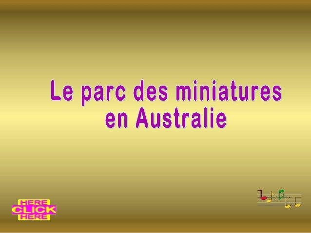 Par c des Miniat ur es Le parc des Miniatures se trouve dans la ville de Klagenfurt en Australie. Il existe depuis 40 ans ...
