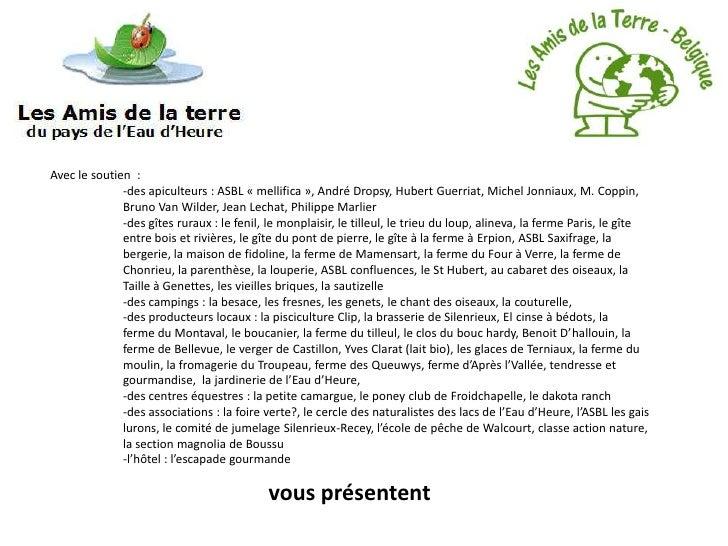 Avec le soutien :              -des apiculteurs : ASBL « mellifica », André Dropsy, Hubert Guerriat, Michel Jonniaux, M. C...