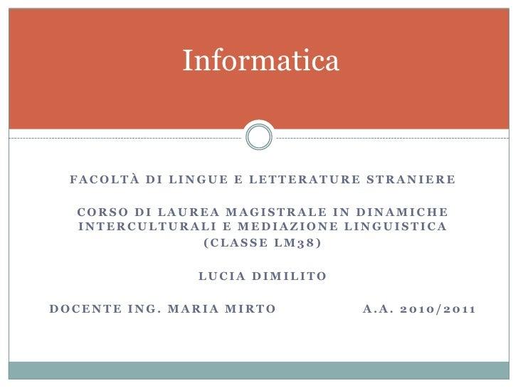 Informatica <br />Facoltà di lingue e letterature straniere<br />CORSO DI LAUREA MAGISTRALE IN DINAMICHE INTERCULTURALI E ...