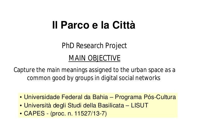 Il Parco e la Città  PhD Research Project  MAIN OBJECTIVE  Capture the main meanings assigned to the urban space as a  com...
