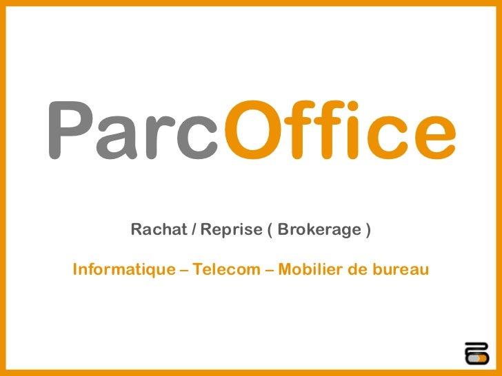 ParcOffice      Rachat / Reprise ( Brokerage )Informatique – Telecom – Mobilier de bureau