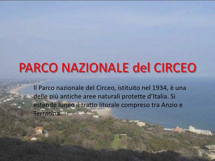 PARCO NAZIONALE del CIRCEO  Il Parco nazionale del Circeo, istituito nel 1934, è una  delle più antiche aree naturali prot...