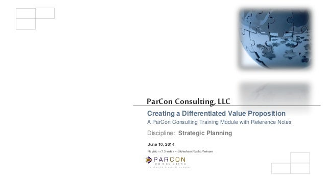 C O N S U L T I N G A L i m i t e d L i a b i l i t y C o m p a n y ParCon Consulting,LLC Creating a Differentiated Value ...