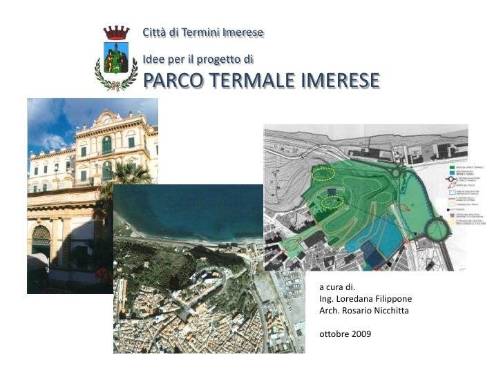 Città di Termini ImereseIdee per il progetto diPARCO TERMALE IMERESE<br />a cura di.<br />Ing. Loredana Filippone<br />Arc...