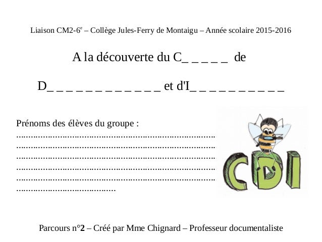 Liaison CM2-6e – Collège Jules-Ferry de Montaigu – Année scolaire 2015-2016 A la découverte du C_ _ _ _ _ de D_ _ _ _ _ _ ...