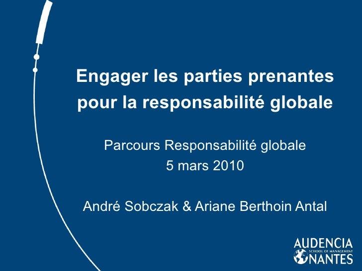 Engager les parties prenantes pour la responsabilité globale Parcours Responsabilité globale 5 mars 2010 André Sobczak & A...