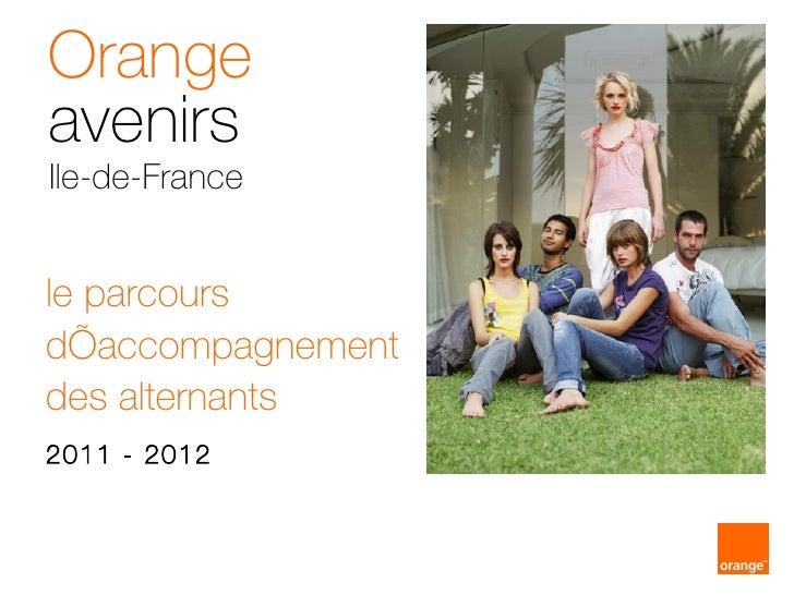 le parcours d'accompagnement des alternants 2011 - 2012 Orange avenirs Ile-de-France