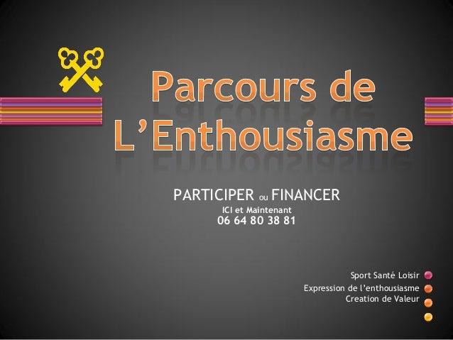 Sport Santé Loisir Expression de l'enthousiasme Creation de Valeur PARTICIPER ou FINANCER ICI et Maintenant 06 64 80 38 81