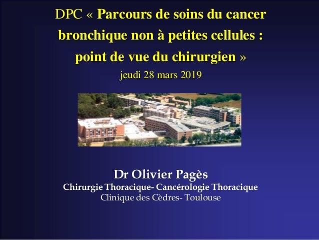 DPC « Parcours de soins du cancer bronchique non à petites cellules : point de vue du chirurgien » jeudi 28 mars 2019 Dr O...