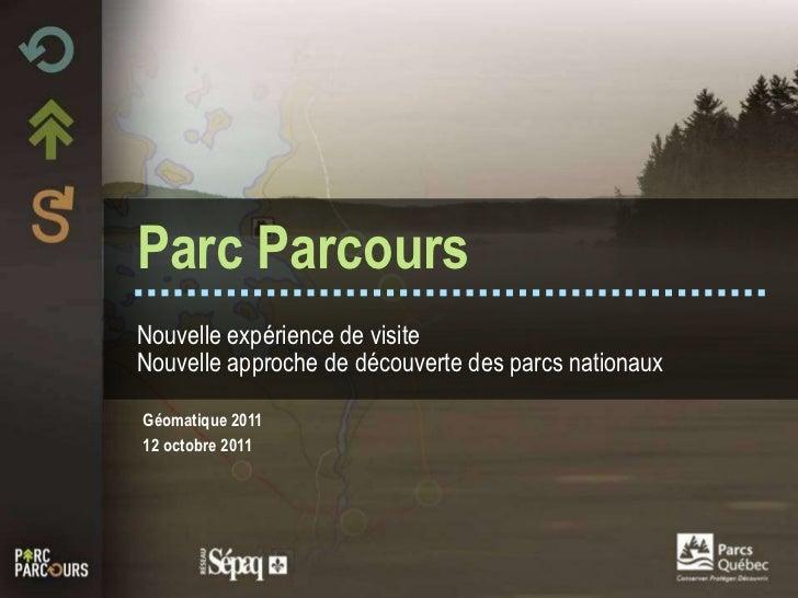 Parc Parcours   Nouvelle expérience de visite  Nouvelle approche de découverte des parcs nationaux Géomatique 2011 12 octo...
