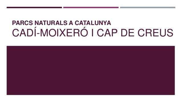 PARCS NATURALS A CATALUNYA CADÍ-MOIXERÓ I CAP DE CREUS