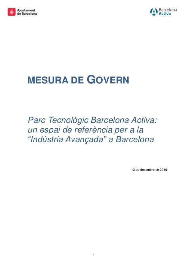 """1 MESURA DE GOVERN Parc Tecnològic Barcelona Activa: un espai de referència per a la """"Indústria Avançada"""" a Barcelona 13 d..."""