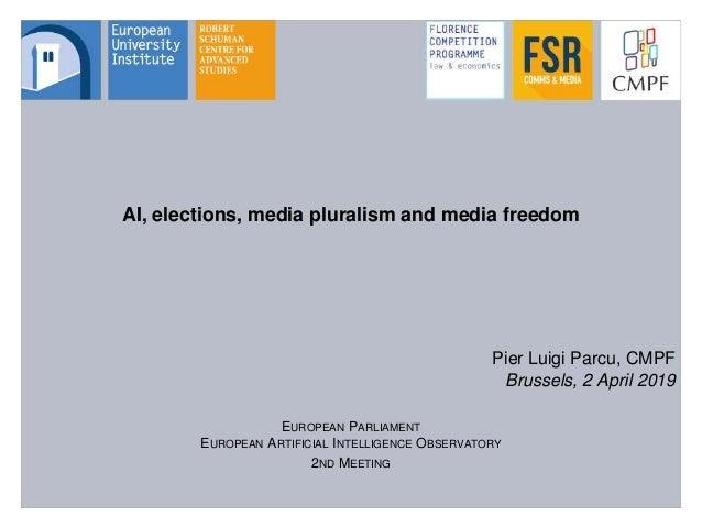 AI, elections, media pluralism and media freedom Pier Luigi Parcu, CMPF Brussels, 2 April 2019 EUROPEAN PARLIAMENT EUROPEA...