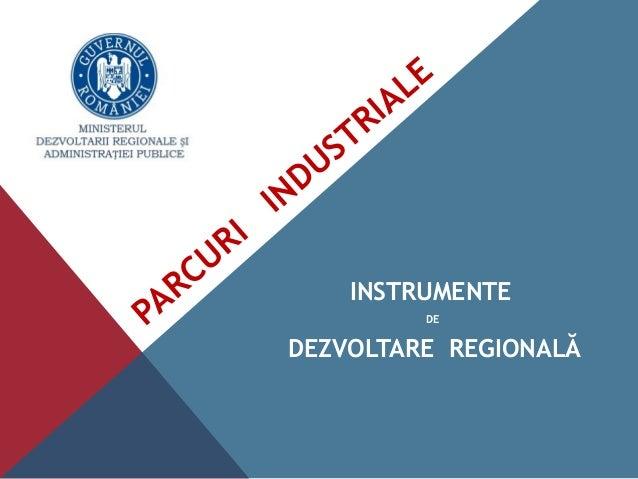 PARCURI INDUSTRIALE INSTRUMENTE DE DEZVOLTARE REGIONALĂ