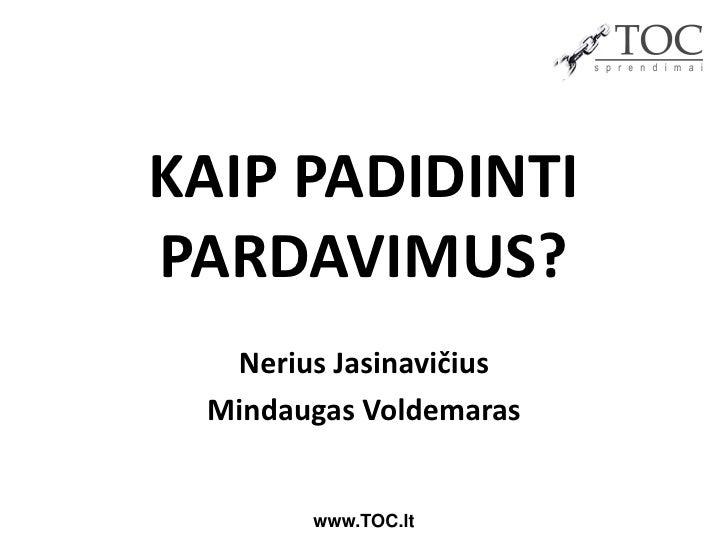 KAIP PADIDINTIPARDAVIMUS?  Nerius Jasinavičius Mindaugas Voldemaras       www.TOC.lt