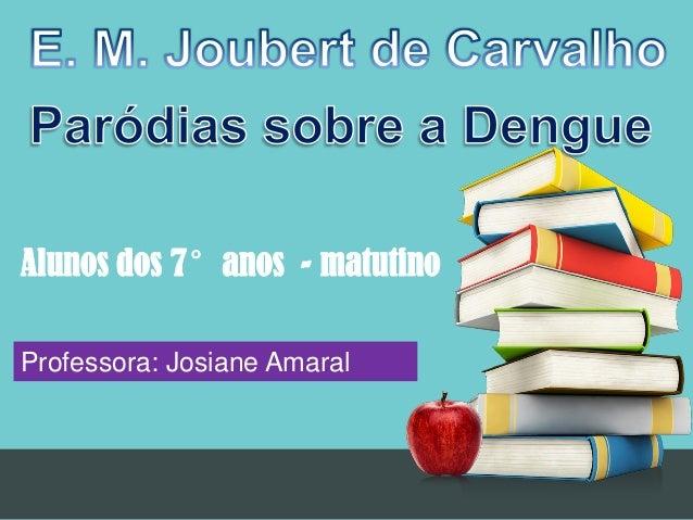Professora: Josiane Amaral Alunos dos 7°anos - matutino