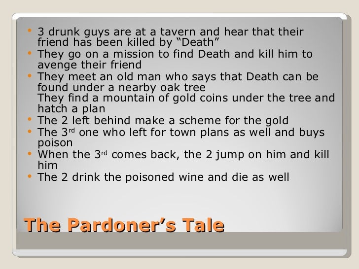 "The Pardoner's Tale <ul><li>3 drunk guys are at a tavern and hear that their friend has been killed by ""Death"" </li></ul><..."