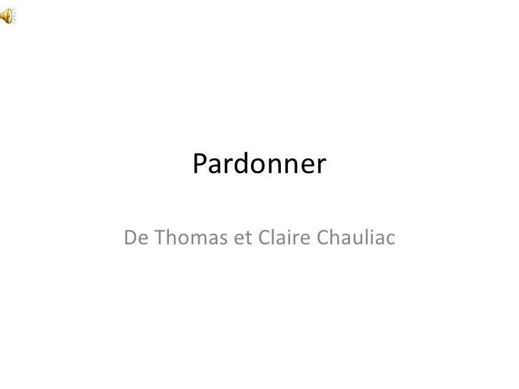 Pardonner  De Thomas et Claire Chauliac