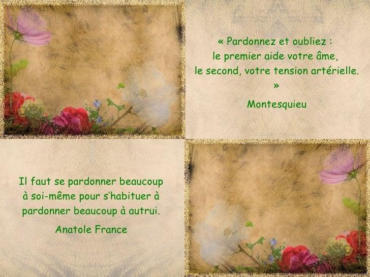 « Pardonnez et oubliez :                                    le premier aide votre âme,                                le s...