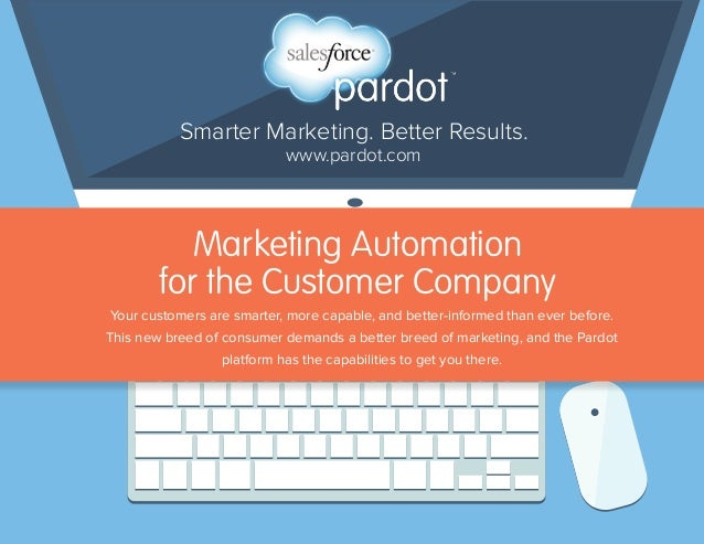 Marketing Automation for the Customer Company Smarter Marketing. Better Results. www.pardot.com Your customers are smarter...