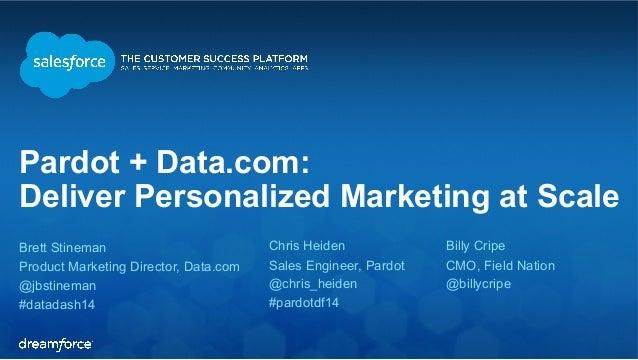 Pardot + Data.com:  Deliver Personalized Marketing at Scale  Brett Stineman  Product Marketing Director, Data.com  @jbstin...