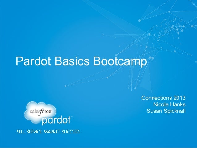 Pardot Basics Bootcamp Connections 2013 Nicole Hanks Susan Spicknall