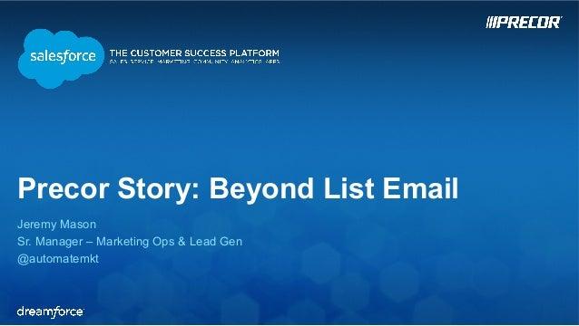 Precor Story: Beyond List Email  Jeremy Mason  Sr. Manager – Marketing Ops & Lead Gen  @automatemkt