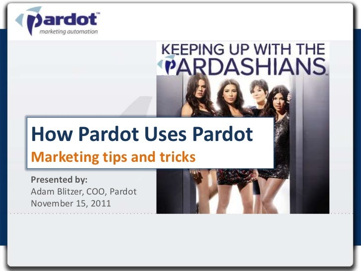 How Pardot Uses PardotMarketing tips and tricksPresented by:Adam Blitzer, COO, PardotNovember 15, 2011