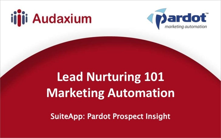 Lead Nurturing 101Marketing Automation<br />SuiteApp: Pardot Prospect Insight<br />