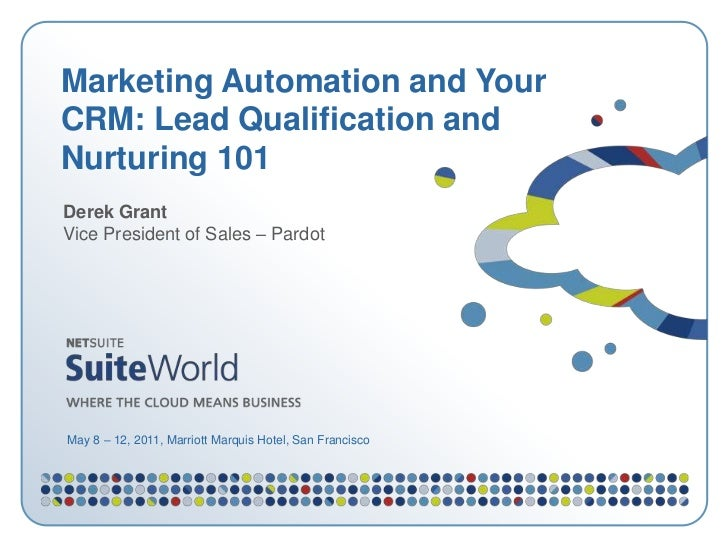 Derek GrantVice President of Sales – Pardot<br />Marketing Automation and Your CRM: Lead Qualification and Nurturing 101<b...
