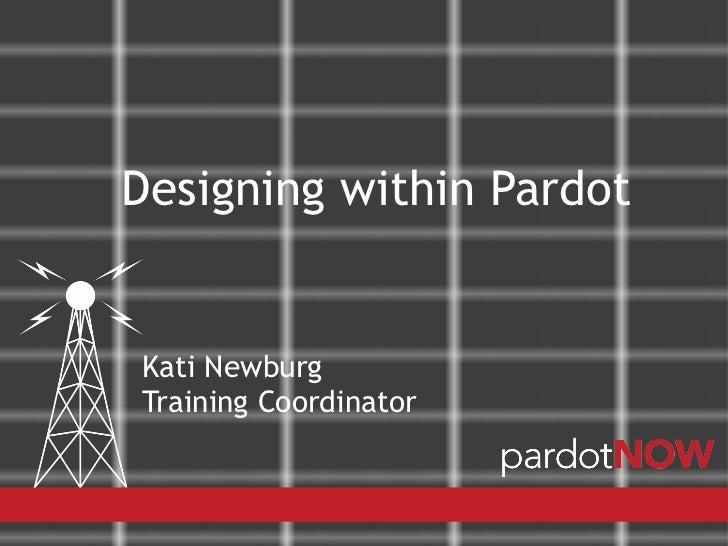 Designing within PardotKati NewburgTraining Coordinator