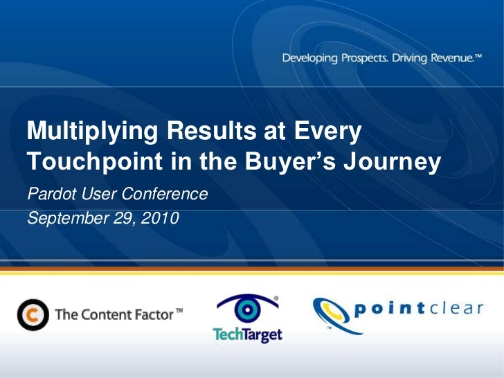 Multiplying Results at Every Touchpoint in the Buyer's Journey<br />Pardot User Conference <br />September 29, 2010<br />